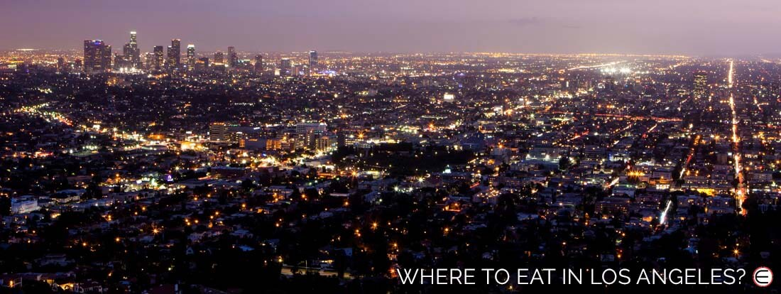 Where To Eat In Los Angeles?